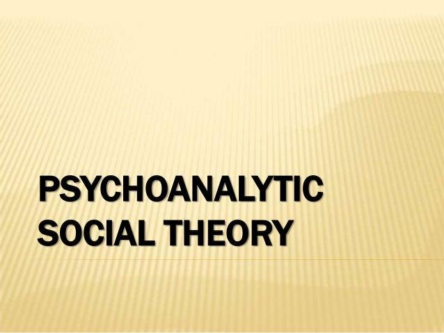 PSYCHOANALYTICSOCIAL THEORY