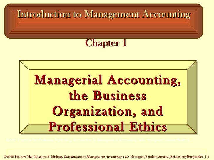 Chapter 1 Introduction to Management Accounting Managerial Accounting, the Business Organization, and Professional Ethics