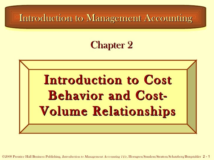 Chapter 2 Introduction to Management Accounting Introduction to Cost Behavior and Cost-Volume Relationships