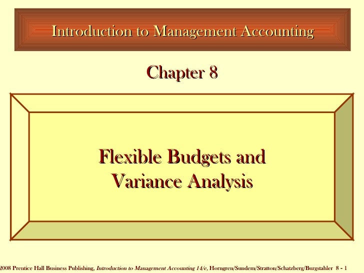 Introduction to Management Accounting Flexible Budgets and Variance Analysis Chapter 8