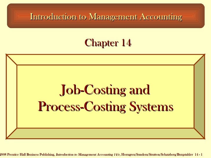Job-Costing and Process-Costing Systems Introduction to Management Accounting Chapter 14