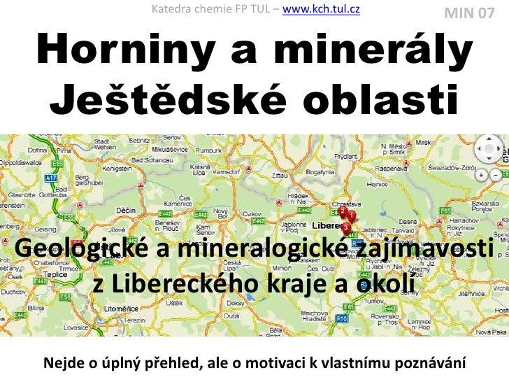 Katedra chemie FP TUL – www.kch.tul.cz   MIN 07 Horniny a minerály Ještědské oblastiGeologické a mineralogické zajímavosti...