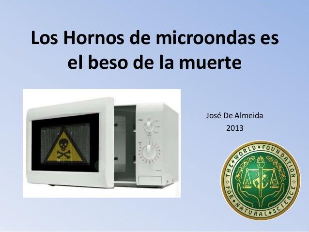 Los Hornos de microondas es el beso de la muerte José De Almeida 2013