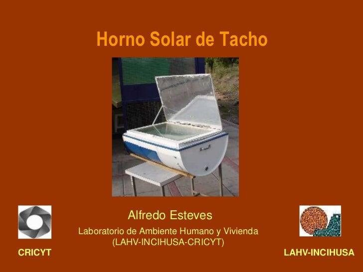 Horno Solar de Tacho                    Alfredo Esteves         Laboratorio de Ambiente Humano y Vivienda                 ...