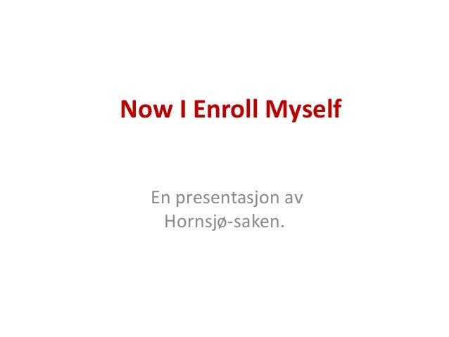 Now I Enroll Myself En presentasjon av Hornsjø-saken.