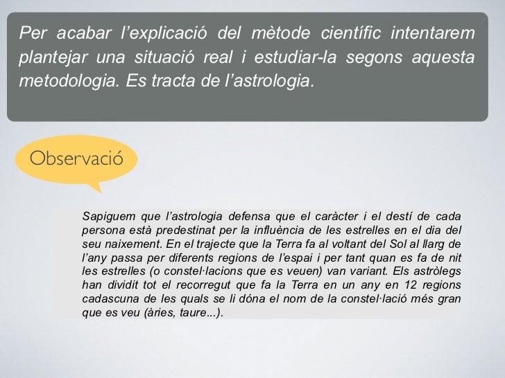 Per acabar l'explicació del mètode científic intentaremplantejar una situació real i estudiar-la segons aquestametodologia...