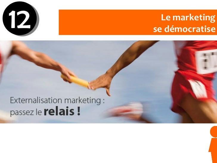 Le marketing se démocratise 12