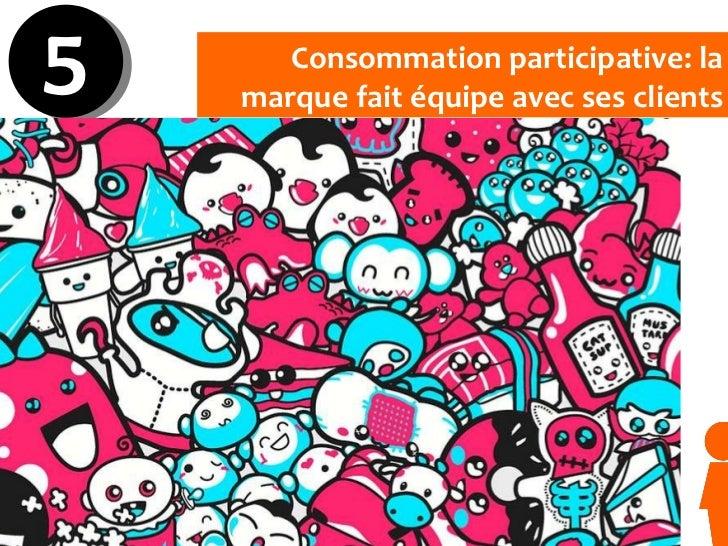 Consommation participative: la marque fait équipe avec ses clients 5