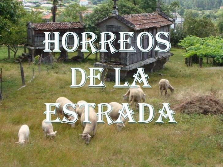 HORREOS <br />DE LA<br />ESTRADA<br />