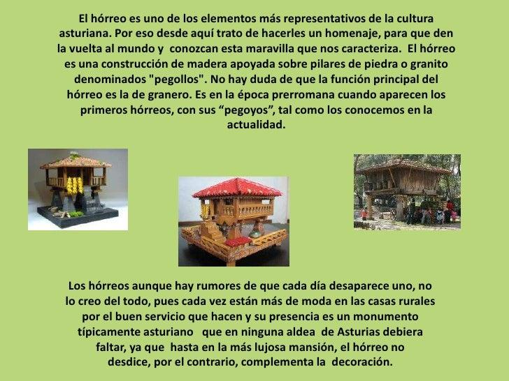 El hórreo es uno de los elementos más representativos de la cultura asturiana. Por eso desde aquí trato de hacerles un hom...