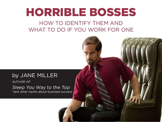 HORRIBLE BOSSES HOW TO IDENTIFY THEM AND WHAT TO DO IF YOU WORK FOR ONE by JANE MILLER AUTHOR OF Sleep You Way to the Top ...