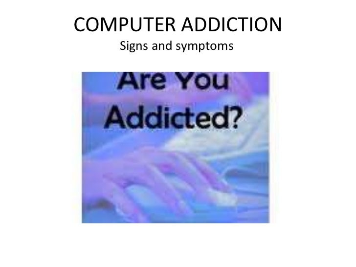 COMPUTER ADDICTION<br />Signs and symptoms<br />