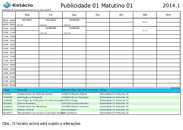 Publicidade 01 Matutino 01 Código Disciplina Professor(Disc.sem Prof. é Online) Turma CCJ0001 Fundamentos de Ciências Soci...