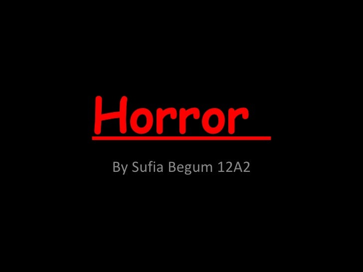 Horror  By Sufia Begum 12A2