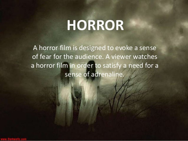 HORRORA horror film is designed to evoke a senseof fear for the audience. A viewer watchesa horror film in order to satisf...