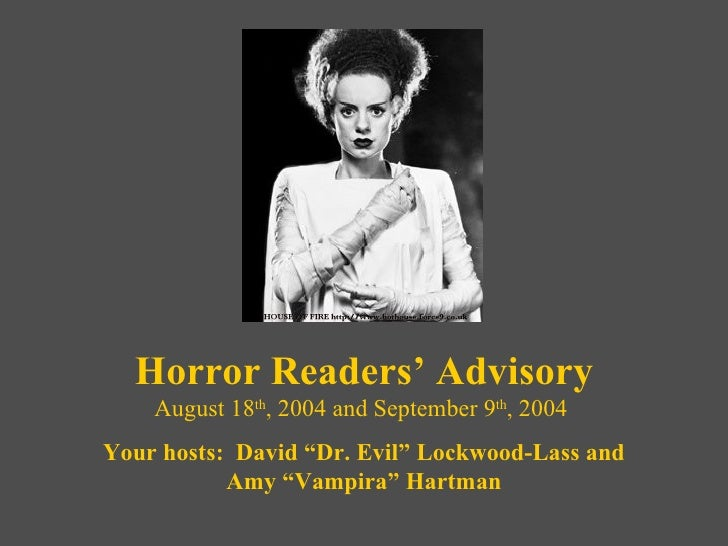 """Horror Readers' Advisory August 18 th , 2004 and September 9 th , 2004  Your hosts:  David """"Dr. Evil"""" Lockwood-Lass and Am..."""