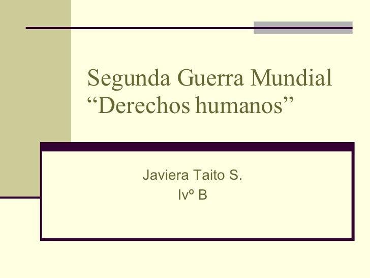 """Segunda Guerra Mundial """"Derechos humanos"""" Javiera Taito S. Ivº B"""