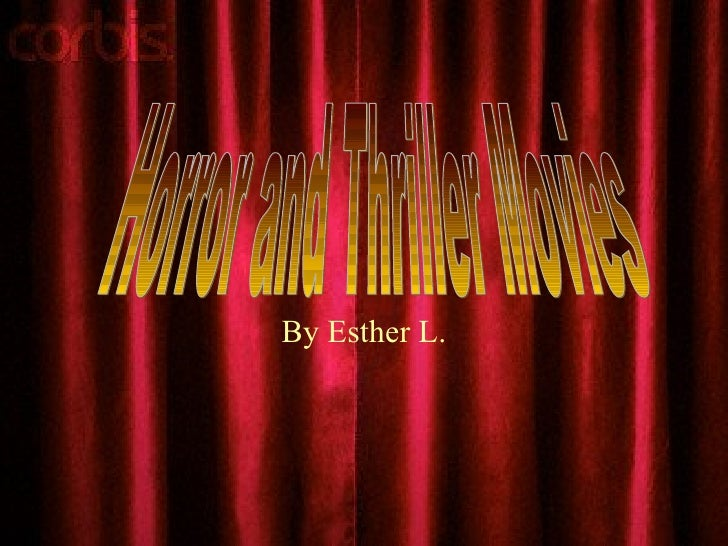 By Esther L. Horror and Thriller Movies