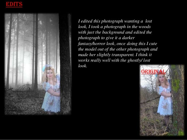 Edits I edited this photograph wanting a lost look, I took a photograph in the woods with just the background and edited t...