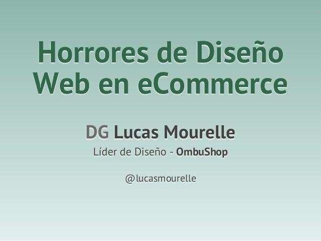 Horrores de Diseño Web en eCommerce DG Lucas Mourelle Líder de Diseño - OmbuShop @lucasmourelle