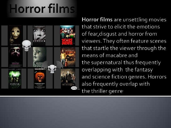 Horror films<br />Horror filmsare unsettling movies that strive to elicit the emotions offear,disgust and horror from vi...