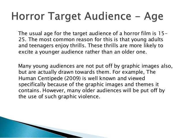 an overview of the horror movie and the target audience Know thy audience: marketing the horror film it assumptions about marketing and target audience are to impress the typical horror movie audience.