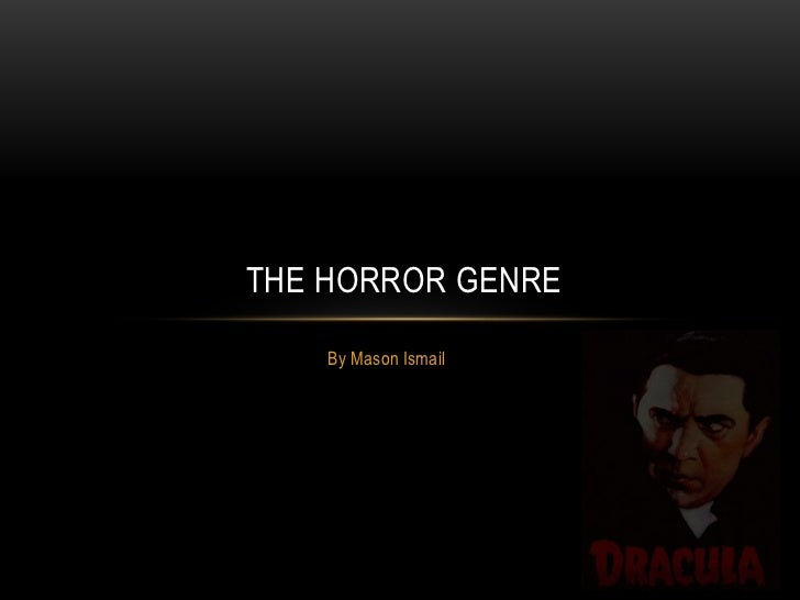 By Mason Ismail<br /> The Horror Genre<br />