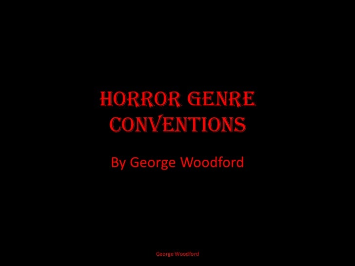 Horror Genre Conventions<br />By George Woodford<br />George Woodford<br />