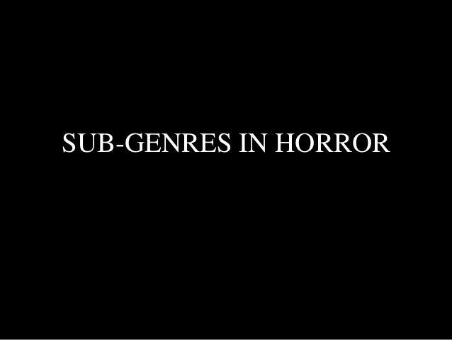 SUB-GENRES IN HORROR