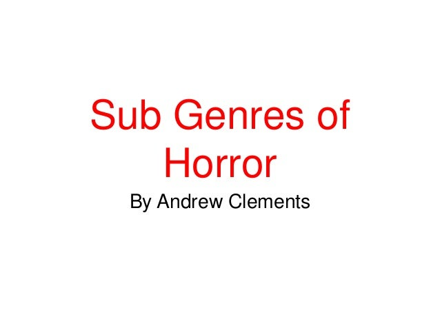 Sub Genres of Horror By Andrew Clements