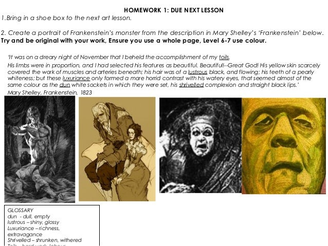 HOMEWORK 1: DUE NEXT LESSON 1.Bring in a shoe box to the next art lesson. 2. Create a portrait of Frankenstein's monster f...