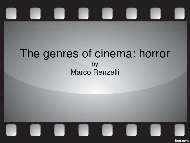 The genres of cinema: horror               by         Marco Renzelli