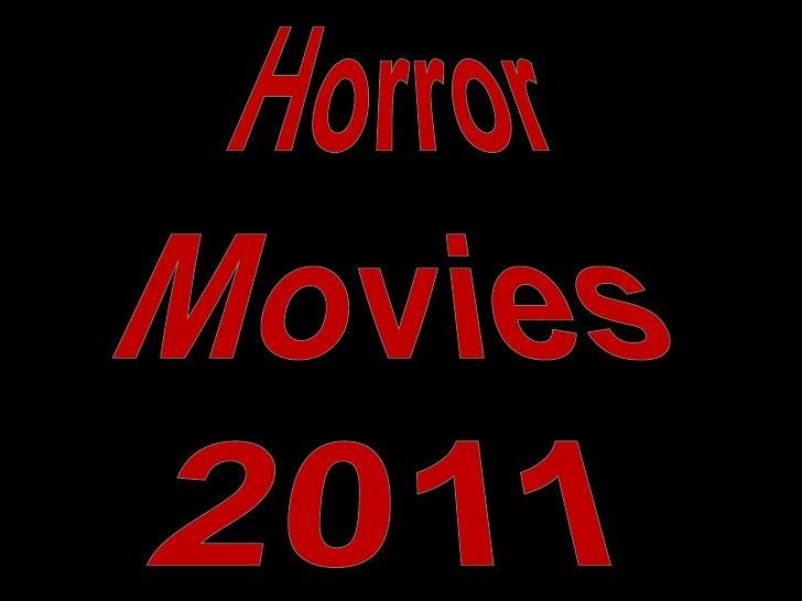 Horror<br />Movies<br />2011<br />