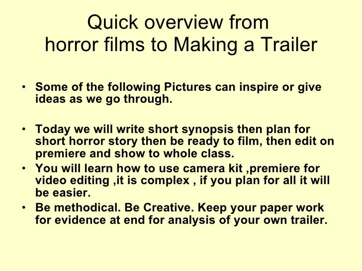 Quick overview from  horror films to Making a Trailer <ul><li>Some of the following Pictures can inspire or give ideas as ...