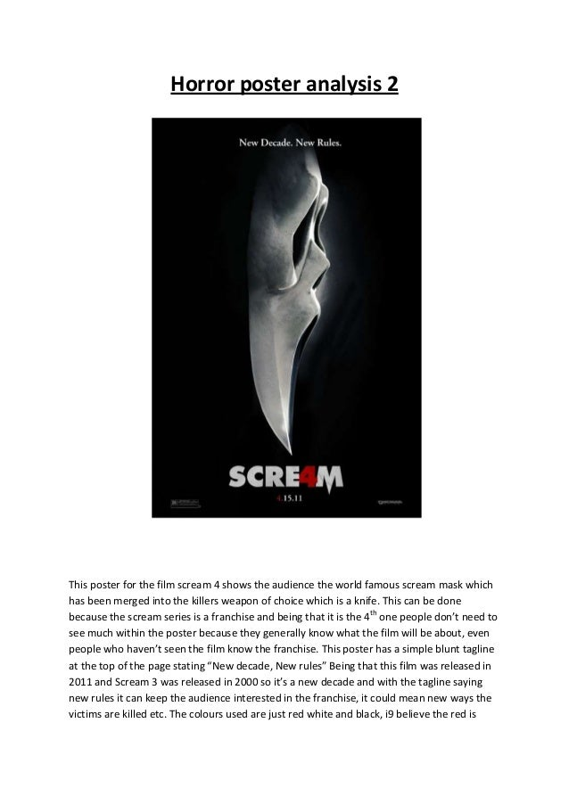 Horror poster analysis 2This poster for the film scream 4 shows the audience the world famous scream mask whichhas been me...