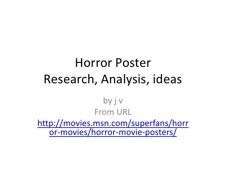Horror Poster Research, Analysis, ideas <br />by j v<br />From URL<br />http://movies.msn.com/superfans/horror-movies/horr...