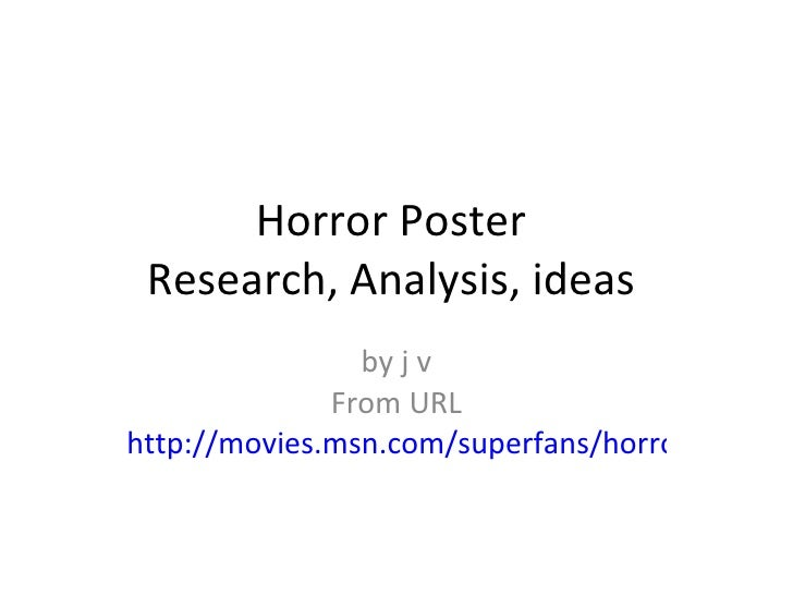 Horror Poster  Research, Analysis, ideas  by j v From URL http://movies.msn.com/superfans/horror-movies/horror-movie-poste...
