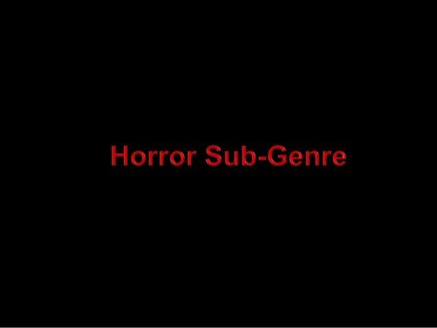 Main Sub-genres Possession Supernatural Slasher Gothic  Physiological