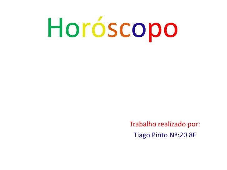 Horóscopo<br />Trabalho realizado por:<br />Tiago Pinto Nº:20 8F<br />
