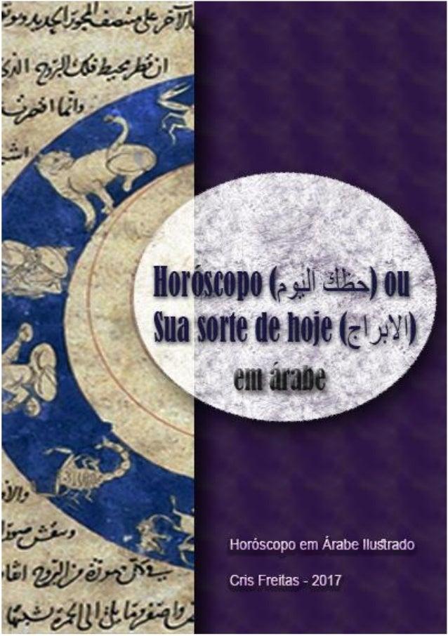 Horóscopos (اليوم )حظك ou Sua sorte de hoje ()االبراج EM ÁRABE Por Cris Freitas Para o site: www.arabeegipcio.com Pá...