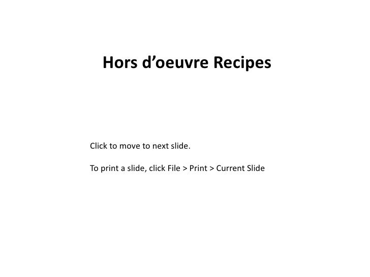 Hors d'oeuvre Recipes <br />Click to move to next slide.<br />To print a slide, click File > Print > Current Slide<br />