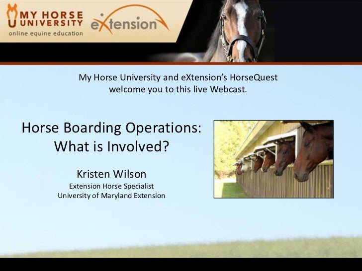 My Horse University and eXtension's HorseQuest                 welcome you to this live Webcast.Horse Boarding Operations:...