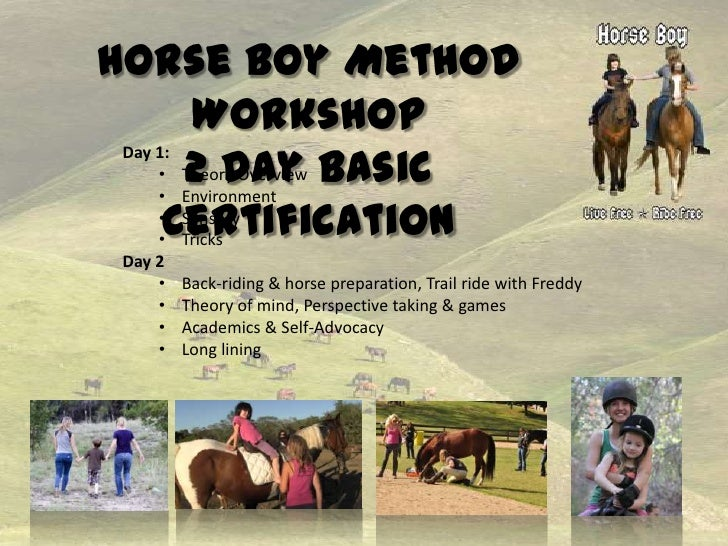 Horse Boy Method        Workshop     • Theory Overview Basic        2 Day Day 1:     • Environment      Certification     ...