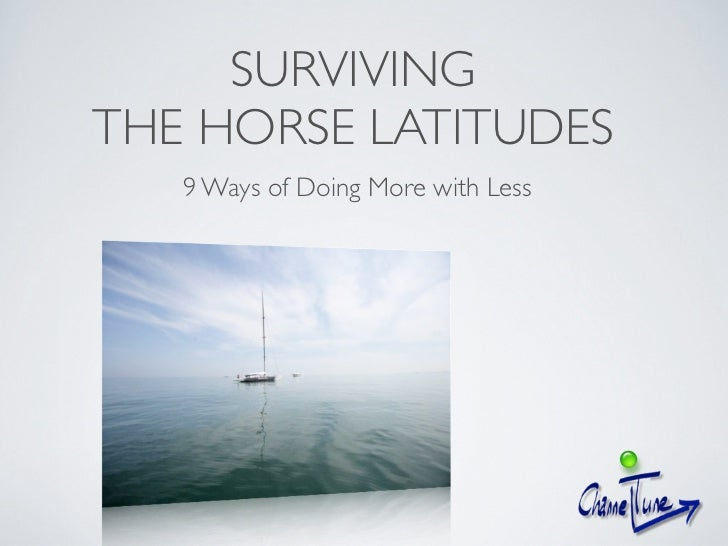 SURVIVING THE HORSE LATITUDES    9 Ways of Doing More with Less