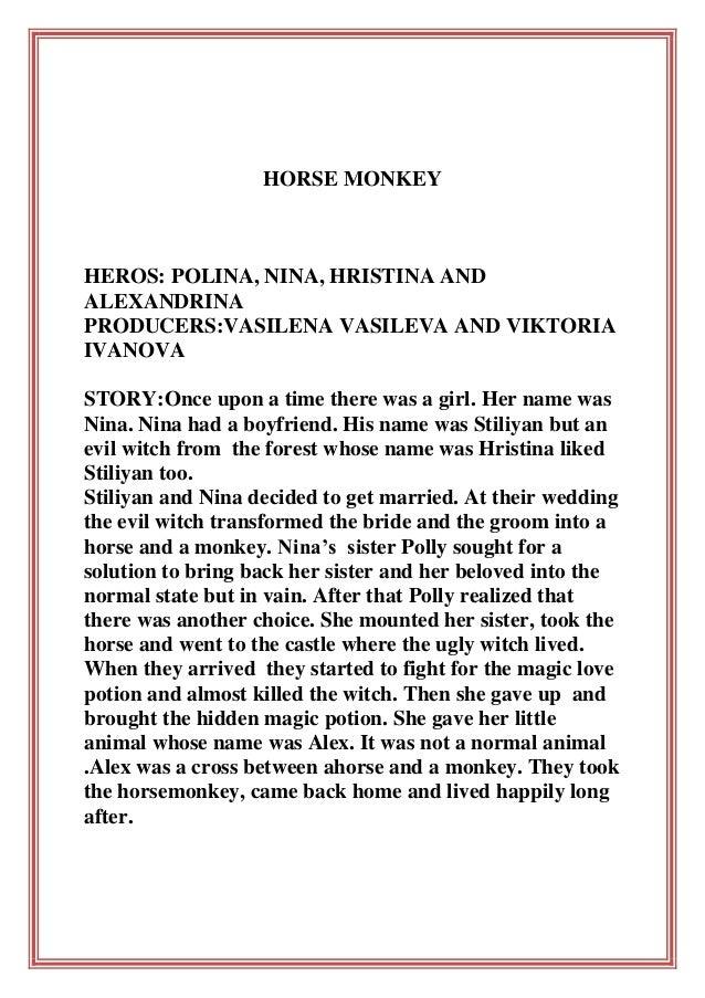 HORSE MONKEY  HEROS: POLINA, NINA, HRISTINA AND ALEXANDRINA PRODUCERS:VASILENA VASILEVA AND VIKTORIA IVANOVA STORY:Once up...