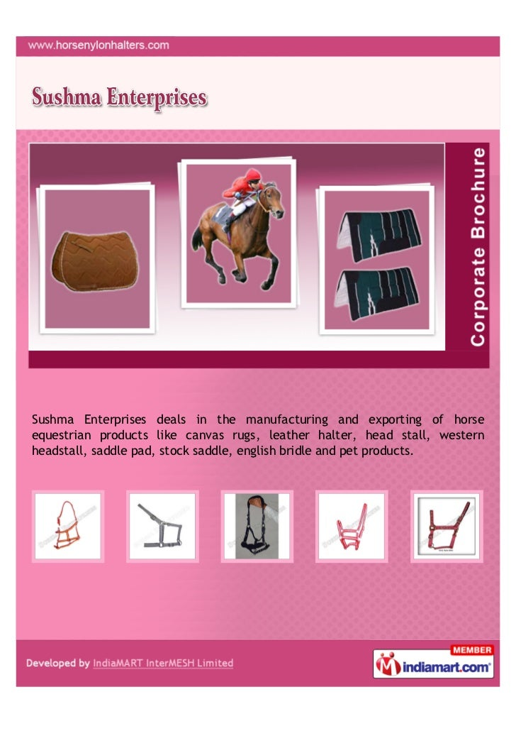 Sushma Enterprises deals in the manufacturing and exporting of horseequestrian products like canvas rugs, leather halter, ...