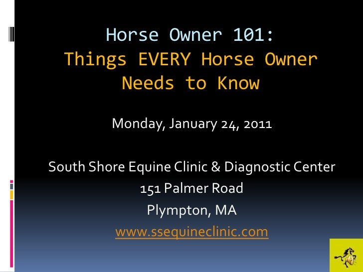 Horse Owner 101:Things EVERY Horse Owner Needs to Know<br />Monday, January 24, 2011<br />South Shore Equine Clinic & Diag...