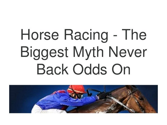 Horse Racing - The Biggest Myth Never Back Odds On