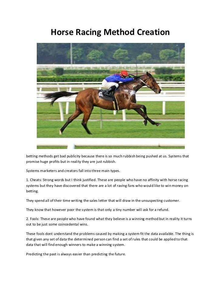 Horse Racing Method Creationbetting methods get bad publicity because there is so much rubbish being pushed at us. Systems...