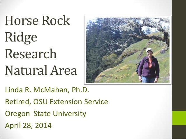 Horse Rock Ridge Research Natural Area Linda R. McMahan, Ph.D. Retired, OSU Extension Service Oregon State University Apri...
